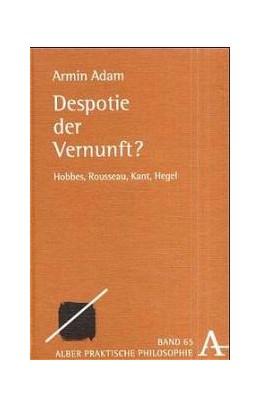 Abbildung von Adam | Despotie der Vernunft? | 2002 | Hobbes, Rousseau, Kant, Hegel | 65
