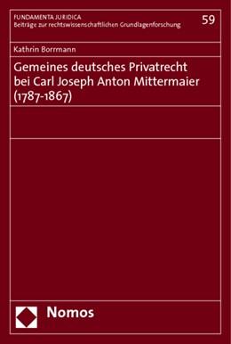Abbildung von Borrmann | Gemeines deutsches Privatrecht bei Carl Joseph Anton Mittermaier (1787-1867) | 2009