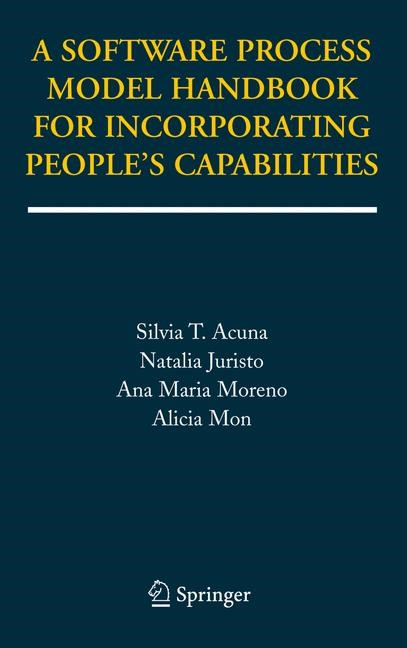 A Software Process Model Handbook for Incorporating People's Capabilities | Acuna / Juristo / Moreno | 1st Edition. Softcover version of original hardcover edition 2005, 2010 | Buch (Cover)