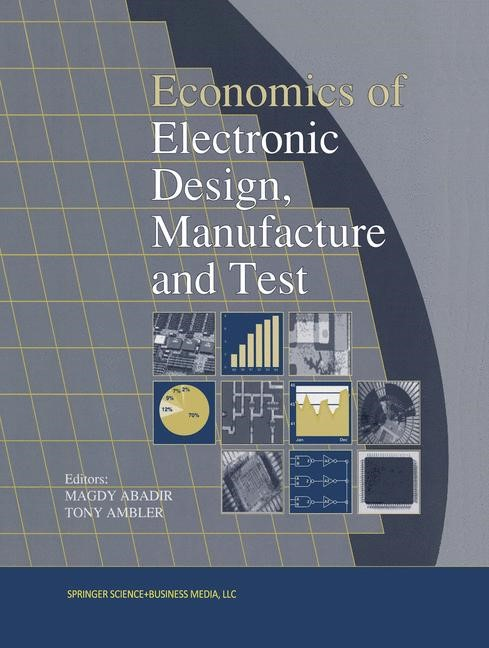 Economics of Electronic Design, Manufacture and Test | Abadir / Ambler | Reprinted from JOURNAL OF ELECTRONIC TESTING: THEORY & APPLICATION, 5:2-3. Softcover version of original hardcover edition 1994, 2010 | Buch (Cover)