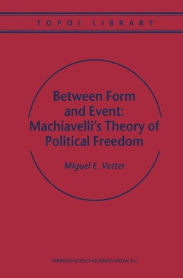 Abbildung von Vatter | Between Form and Event: Machiavelli's Theory of Political Freedom | 1st Edition. Softcover version of original hardcover edition 2000 | 2010 | 2