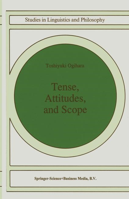 Tense, Attitudes, and Scope | Ogihara | 1st Edition. Softcover version of original hardcover edition 1996, 2010 | Buch (Cover)