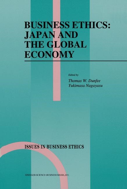 Business Ethics: Japan and the Global Economy | Dunfee / Nagayasu | 1st Edition. Softcover version of original hardcover edition 1993, 2010 | Buch (Cover)