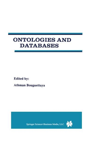 Ontologies and Databases | Bouguettaya | Reprinted from DISTRIBUTED AND PARALLEL DATABASES, 7:1. Softcover version of original hardcover edition 1999, 2010 | Buch (Cover)