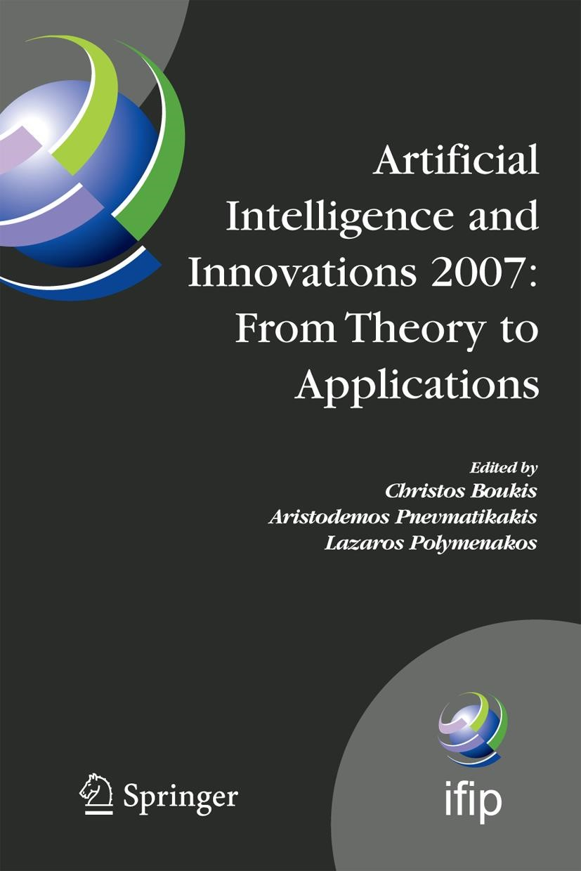 Artificial Intelligence and Innovations 2007: From Theory to Applications | Boukis / Pnevmatikakis / Polymenakos | 1st Edition. Softcover version of original hardcover edition 2007, 2010 | Buch (Cover)