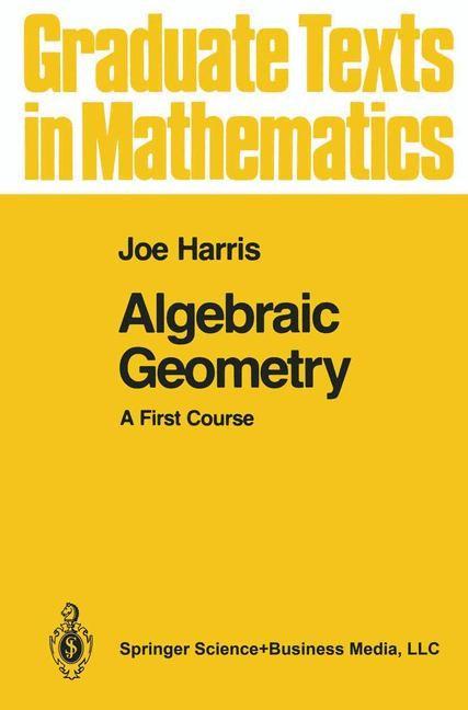 Abbildung von Harris   Algebraic Geometry   1st ed. 1992. Corr. 3rd printing. Softcover version of original hardcover edition 1992   2010