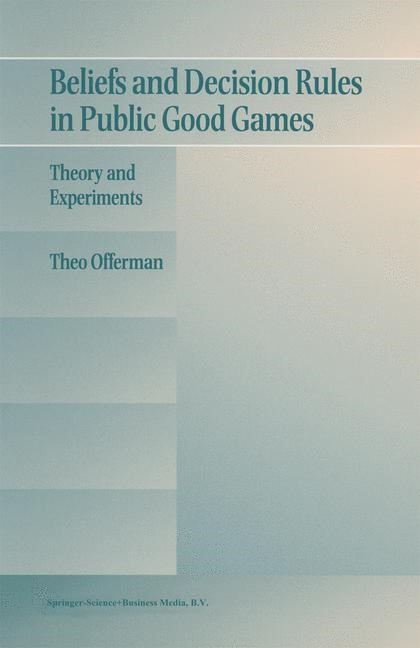 Beliefs and Decision Rules in Public Good Games | Offerman | 1st Edition. Softcover version of original hardcover edition 1997, 2010 | Buch (Cover)