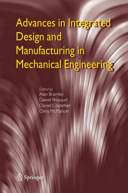 Advances in Integrated Design and Manufacturing in Mechanical Engineering | Bramley / Brissaud / Coutellier / McMahon | 1st Edition. Softcover version of original hardcover edition 2005, 2010 | Buch (Cover)