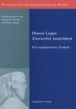 Abbildung von Scholz / Becker | Dissoi Logoi. Zweierlei Ansichten | 2004 | Ein sophistischer Traktat. Tex...