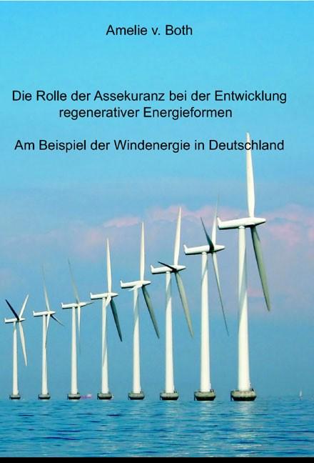 Die Rolle der Assekuranz bei der Entwicklung regenerativer Energieformen - am Beispiel der Windenergiebranche in Deutschland | Both, 2007 | Buch (Cover)