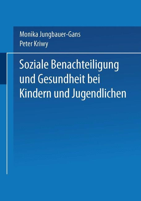 Soziale Benachteiligung und Gesundheit bei Kindern und Jugendlichen   Jungbauer-Gans / Kriwy, 2004   Buch (Cover)