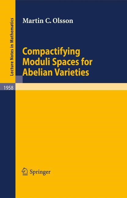 Compactifying Moduli Spaces for Abelian Varieties | Olsson, 2008 | Buch (Cover)