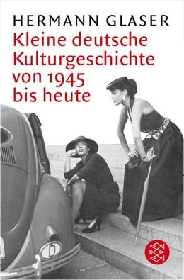 Abbildung von Glaser   Kleine deutsche Kulturgeschichte von 1945 bis heute   1. Auflage   2007