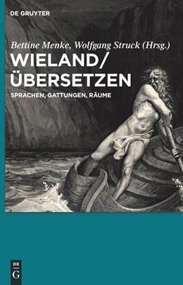 Abbildung von Menke / Struck   Wieland / Übersetzen   2010   Sprachen, Gattungen, Räume