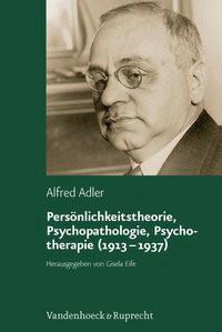 Abbildung von Adler / Eife   Persönlichkeitstheorie, Psychopathologie, Psychotherapie (1913–1937)   Aufl.   2010