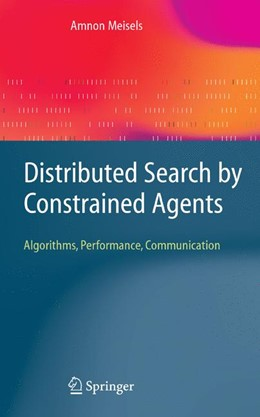 Abbildung von Meisels   Distributed Search by Constrained Agents   1st Edition. Softcover version of original hardcover edition 2008   2010   Algorithms, Performance, Commu...