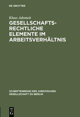 Abbildung von Adomeit | Gesellschaftsrechtliche Elemente im Arbeitsverhältnis | Reprint 2015 | 1986 | Vortrag gehalten vor der Juris... | 100