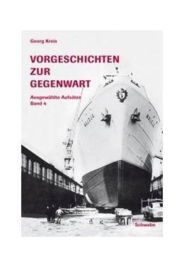 Abbildung von Kreis | Vorgeschichten zur Gegenwart | 2008 | Bd. 4: Ausgewählte Aufsätze