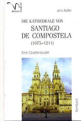Abbildung von Rüffer | Die Kathedrale von Santiago de Compostela (1075-1211) | 2010 | Eine Quellenstudie