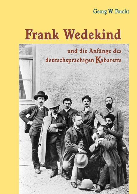 Abbildung von Forcht | Frank Wedekind und die Anfänge des deutschsprachigen Kabaretts | 2009 | 2016
