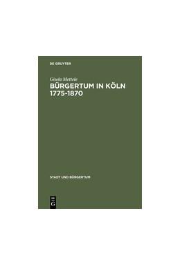 Abbildung von Mettele   Bürgertum in Köln 1775–1870   Reprint 2014   1998   Gemeinsinn und freie Associati...   10
