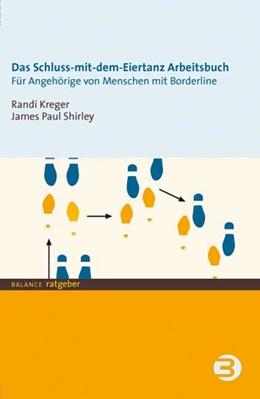 Abbildung von Kreger / Shirley | Das Schluss-mit-dem-Eiertanz-Arbeitsbuch | 4. Auflage 2015 | 2009 | Für Angehörige von Menschen mi...