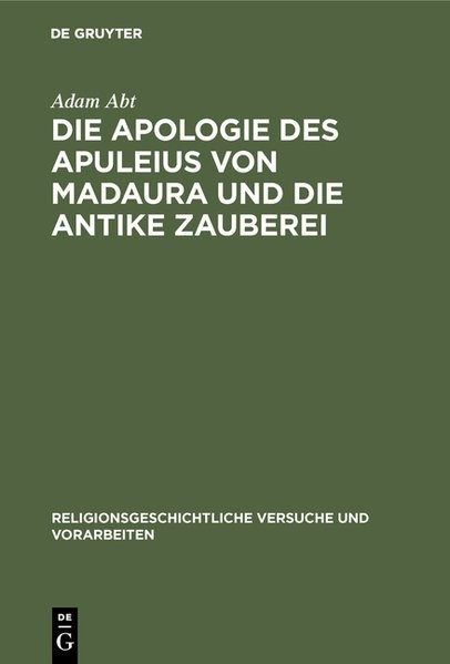 Die Apologie des Apuleius von Madaura und die antike Zauberei   Abt   (Nachdr. d. Ausg. 1908). Reprint 2018, 1967   Buch (Cover)