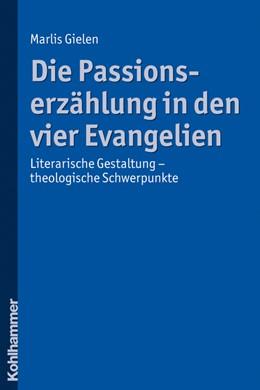 Abbildung von Gielen | Die Passionserzählung in den vier Evangelien | 2008 | Literarische Gestaltung - theo...