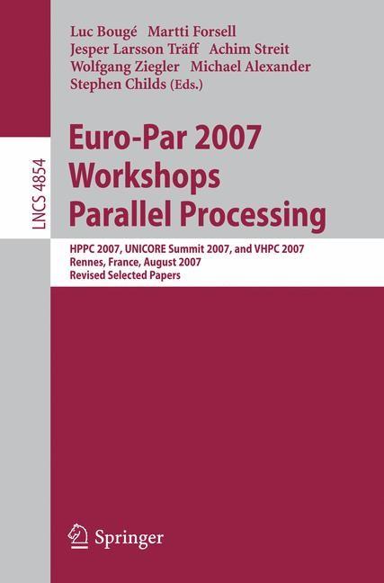 Euro-Par 2007 Workshops: Parallel Processing | Bougé / Forsell / Larsson Träff / Streit / Ziegler / Alexander / Childs, 2008 | Buch (Cover)