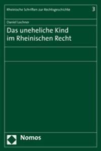 Das uneheliche Kind im Rheinischen Recht   Lochner, 2006   Buch (Cover)