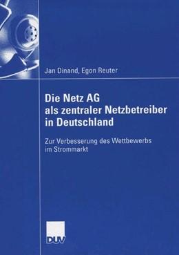 Abbildung von Dinand | Die Netz AG als zentraler Netzbetreiber in Deutschland | 2006 | Zur Verbesserung des Wettbewer...