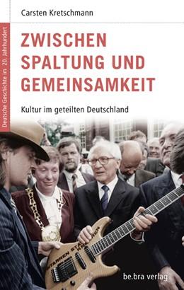 Abbildung von Kretschmann | Zwischen Spaltung und Gemeinsamkeit | 1. Auflage 2012 | 2012 | Kultur im geteilten Deutschlan... | 12