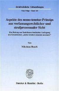 Aspekte des nemo-tenetur-Prinzips aus verfassungsrechtlicher und strafprozessualer Sicht. | Bosch, 1998 | Buch (Cover)