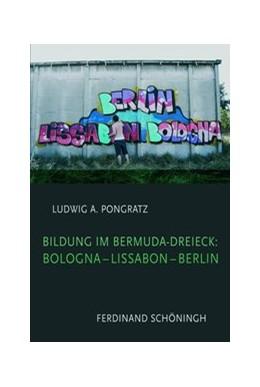 Abbildung von Pongratz | Bildung im Bermuda-Dreieck: Bologna - Lissabon - Berlin | 1. Auflage | 2009 | beck-shop.de