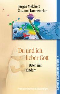 Abbildung von Melchert / Lamkemeier | Du und ich, lieber Gott | 2003
