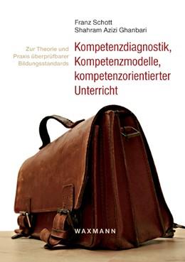 Abbildung von Schott / Azizi Ghanbari | Kompetenzdiagnostik, Kompetenzmodelle, kompetenzorientierter Unterricht | 1., Aufl. | 2008 | Zur Theorie und Praxis überprü...