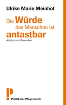 Abbildung von Meinhof | Die Würde des Menschen ist antastbar | Nachdruck | 2008 | Aufsätze und Polemiken
