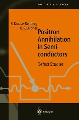 Abbildung von Krause-Rehberg / Leipner   Positron Annihilation in Semiconductors   1st ed. 1999. Corr. 2nd printing   2003