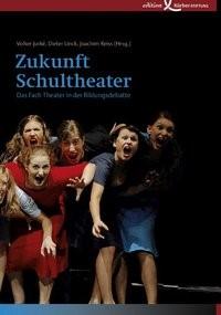 Zukunft Schultheater | Jurké / Linck / Reiss, 2008 | Buch (Cover)