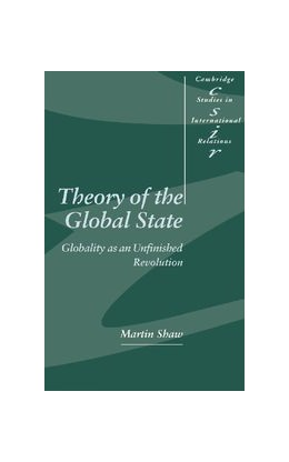Abbildung von Shaw | Theory of the Global State | 2000 | Globality as an Unfinished Rev... | 73