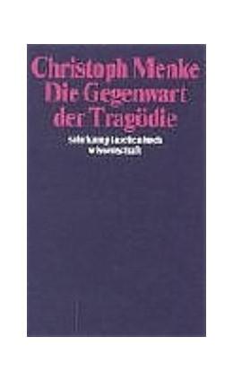Abbildung von Menke | Die Gegenwart der Tragödie | 2005 | Versuch über Urteil und Spiel | 1649