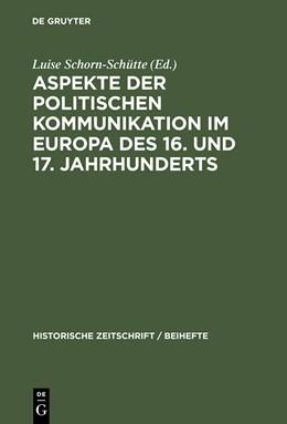 Abbildung von Schorn-Schütte   Aspekte der politischen Kommunikation im Europa des 16. und 17. Jahrhunderts   Reprint 2014   2004   Politische Theologie – Res Pub...   N.F. 39
