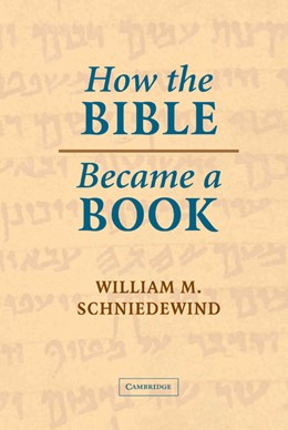 Abbildung von Schniedewind | How the Bible Became a Book | 2004 | The Textualization of Ancient ...