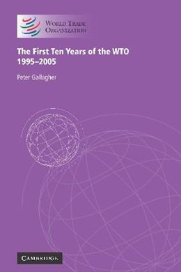 Abbildung von Gallagher | The First Ten Years of the WTO | 2005 | 1995-2005