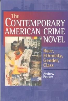 Abbildung von Pepper | The Contemporary American Crime Novel | 2000 | Race, Ethnicity, Gender, Class