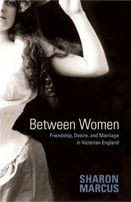 Abbildung von Marcus | Between Women | 2007 | Friendship, Desire, and Marria...