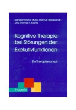Abbildung von Müller / Hildebrandt / Münte | Kognitive Therapie bei Störungen der Exekutivfunktionen | 2004 | Ein Therapiemanual