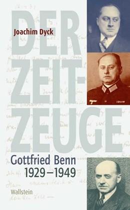 Abbildung von Dyck | Der Zeitzeuge | 2006 | Gottfried Benn 1929-1949