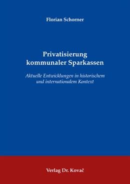 Abbildung von Schorner | Privatisierung kommunaler Sparkassen | 2008 | Aktuelle Entwicklungen in hist...