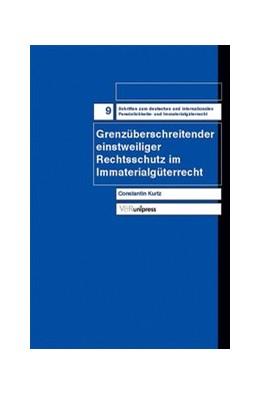 Abbildung von Kurtz | Grenzüberschreitender einstweiliger Rechtsschutz im Immaterialgüterrecht | 2004 | Band 009